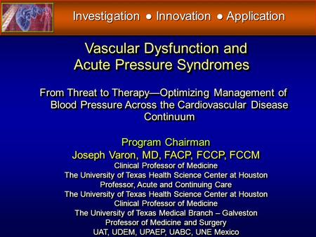Program Chairman Joseph Varon, MD, FACP, FCCP, FCCM Clinical Professor of Medicine The University of Texas Health Science Center at Houston Professor,