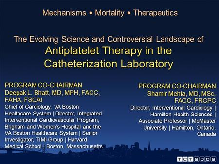 The Evolving Science and Controversial Landscape of Antiplatelet Therapy in the Catheterization Laboratory Mechanisms Mortality Therapeutics PROGRAM CO-CHAIRMAN.