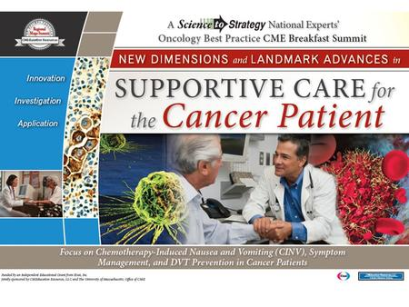 New Dimensions and Landmark Advances in Supportive Care for the Cancer Patient Optimizing Prevention and Management of Drug-Related Side Effects and Thrombotic.