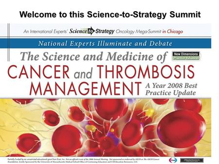 Welcome to this Science-to-Strategy Summit. Critical Challenges and Landmark Advances in Thrombosis Management The Evolving and Foundation Role of LMWHs.