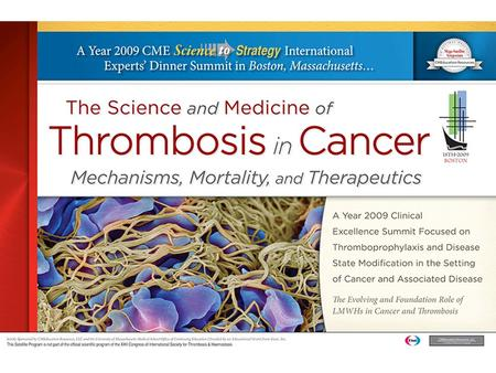 The Science and Medicine of Thrombosis in Cancer The Evolving and Foundation Role of LMWHs in Cancer and Thrombosis: Applying Science, Expert Analysis,