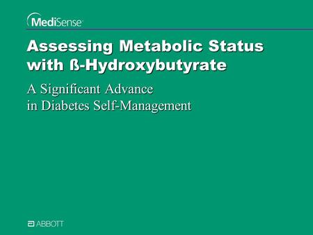 Assessing Metabolic Status with ß-Hydroxybutyrate A Significant Advance in Diabetes Self-Management.