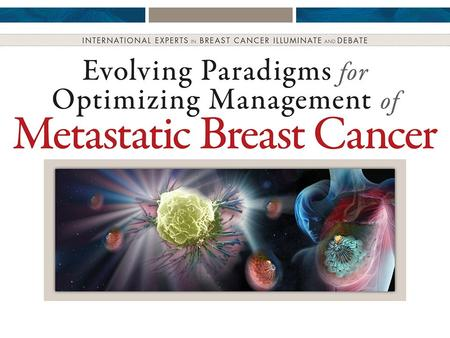 Evolving Paradigms for Optimizing Management of Metastatic Breast Cancer Investigations Innovation Clinical Application Focus on Novel Mechanisms of Action.