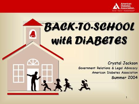 11 BACK-TO-SCHOOL with DiABETES Crystal Jackson Government Relations & Legal Advocacy American Diabetes Association Summer 2004.