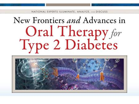 New Frontiers and Advances in Oral Therapy for Type 2 Diabetes Focus on DPP-4 Inhibition and Incretin-Based Therapy (IBT) Program Chairman Charles Faiman,