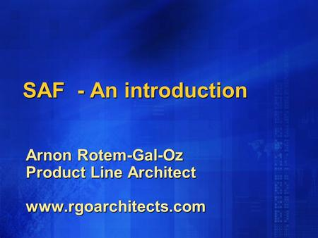 SAF - An introduction Arnon Rotem-Gal-Oz Product Line Architect www.rgoarchitects.com.