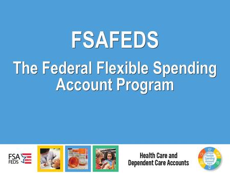 FSAFEDS The Federal Flexible Spending Account Program.