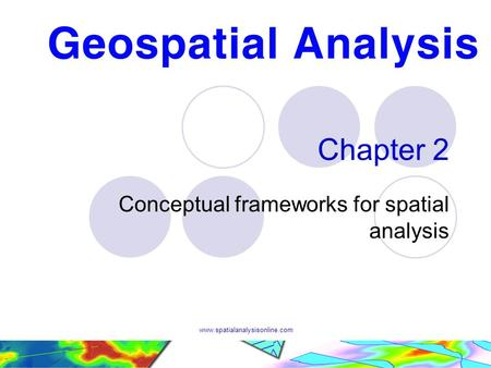Www.spatialanalysisonline.com Chapter 2 Conceptual frameworks for spatial analysis.