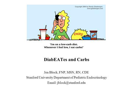 DiabEATes and Carbs Jen Block, FNP, MSN, RN, CDE Stanford University Department of Pediatric Endocrinology