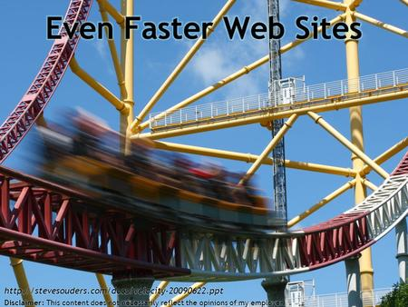 Steve Souders  Even Faster Web Sites Disclaimer: This content does not necessarily.