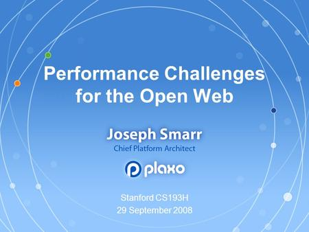 Performance Challenges for the Open Web Stanford CS193H 29 September 2008.