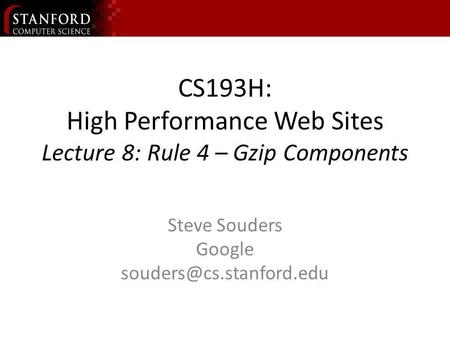 CS193H: High Performance Web Sites Lecture 8: Rule 4 – Gzip Components