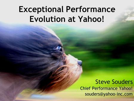 Exceptional Performance Evolution at Yahoo! Steve Souders Chief Performance Yahoo!
