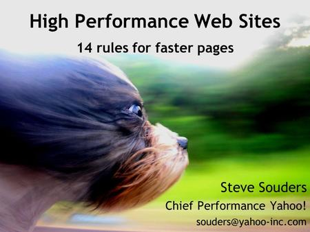 High Performance Web Sites 14 rules for faster pages Steve Souders Chief Performance Yahoo!