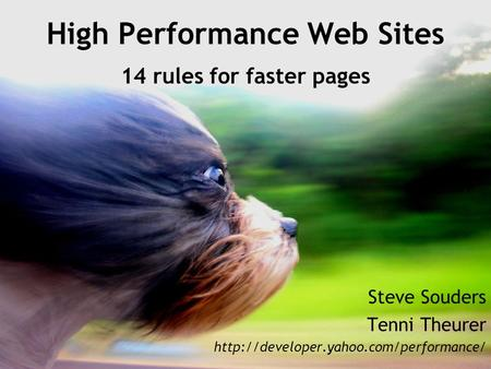High Performance Web Sites 14 rules for faster pages Steve Souders Tenni Theurer