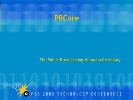 PBCore The Public Broadcasting Metadata Dictionary.