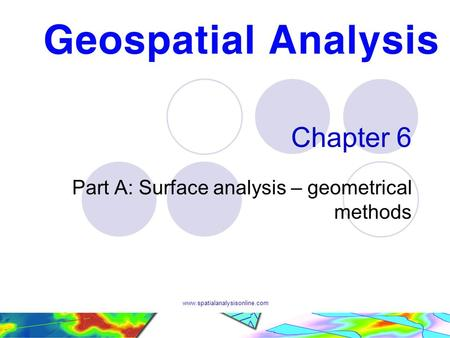 Www.spatialanalysisonline.com Chapter 6 Part A: Surface analysis – geometrical methods.