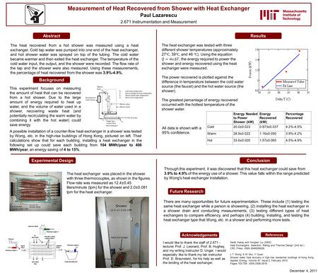 Measurement of Heat Recovered from Shower with Heat Exchanger Paul Lazarescu 2.671 Instrumentation and Measurement The heat recovered from a hot shower.