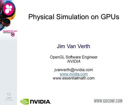 Physical Simulation on GPUs Jim Van Verth OpenGL Software Engineer NVIDIA