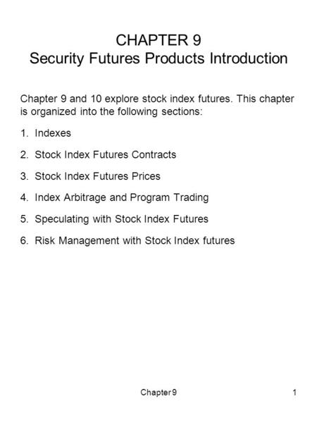 Chapter 91 CHAPTER 9 Security Futures Products Introduction Chapter 9 and 10 explore stock index futures. This chapter is organized into the following.