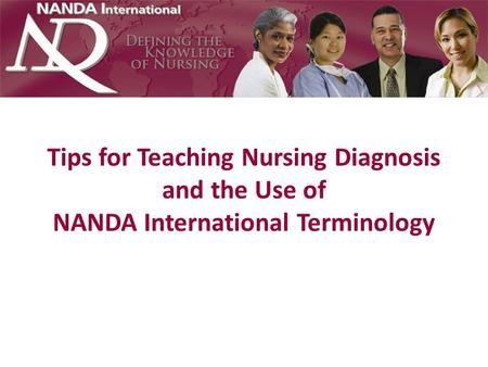 Tips for Teaching Nursing Diagnosis and the Use of NANDA International Terminology.