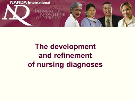 The development and refinement of nursing diagnoses.