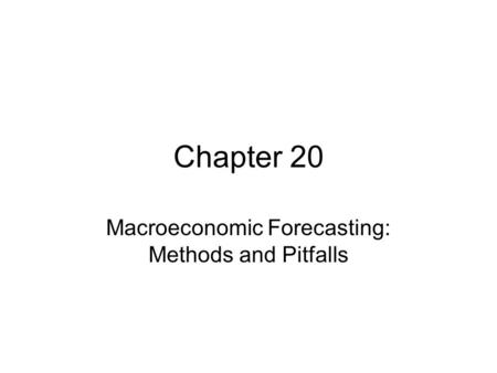 Chapter 20 Macroeconomic Forecasting: Methods and Pitfalls.