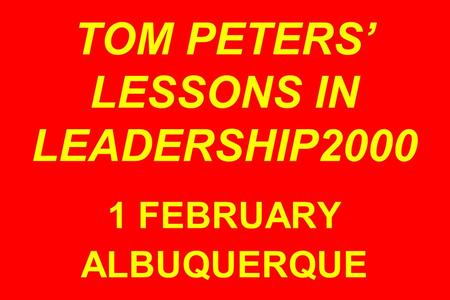 TOM PETERS LESSONS IN LEADERSHIP2000 1 FEBRUARY ALBUQUERQUE.