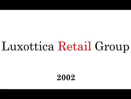 Luxottica Retail Group 2002. 2002 objectives 73% 82% +5% 17% 73% 82% +5% 17% 73% 40% +10% 16% 73% 40% +10% 16%