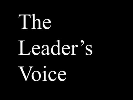 The Leaders Voice. Leadership is the art of accomplishing more than the science of management says is possible. Colin Powell The Leadership Secrets of.