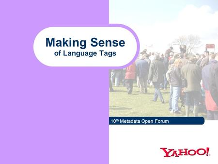 Making Sense of Language Tags 10 th Metadata Open Forum.