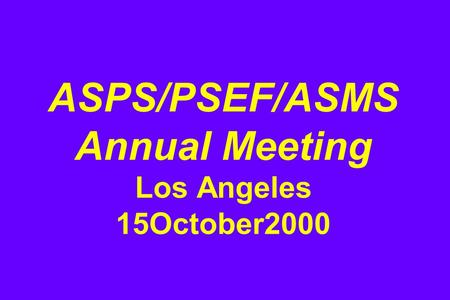 ASPS/PSEF/ASMS Annual Meeting Los Angeles 15October2000.