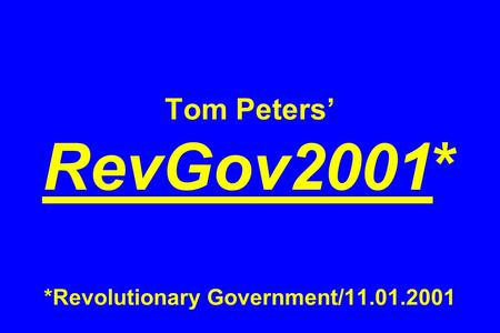 Tom Peters RevGov2001* *Revolutionary Government/11.01.2001.