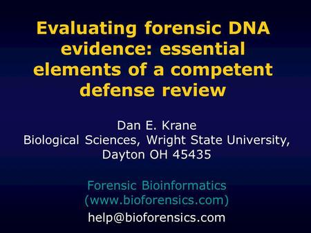 Evaluating forensic DNA evidence: essential elements of a competent defense review Forensic Bioinformatics (www.bioforensics.com)