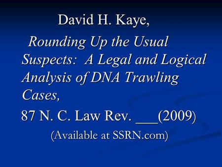 David H. Kaye, David H. Kaye, Rounding Up the Usual Suspects: A Legal and Logical Analysis of DNA Trawling Cases, Rounding Up the Usual Suspects: A Legal.