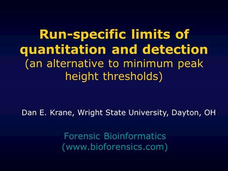 Run-specific limits of quantitation and detection (an alternative to minimum peak height thresholds) Forensic Bioinformatics (www.bioforensics.com) Dan.