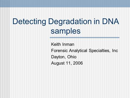 Detecting Degradation in DNA samples Keith Inman Forensic Analytical Specialties, Inc Dayton, Ohio August 11, 2006.