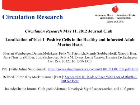 Circulation Research May 11, 2012 Journal Club Localization of Islet-1–Positive Cells in the Healthy and Infarcted Adult Murine Heart Florian Weinberger,