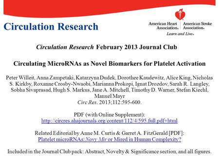 Circulation Research February 2013 Journal Club Circulating MicroRNAs as Novel Biomarkers for Platelet Activation Peter Willeit, Anna Zampetaki, Katarzyna.