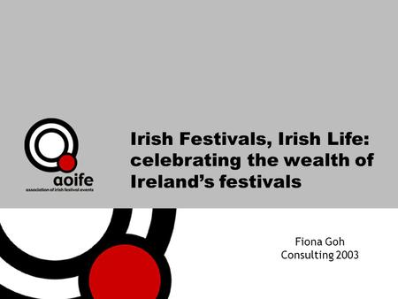 Irish Festivals, Irish Life: celebrating the wealth of Irelands festivals Fiona Goh Consulting 2003.