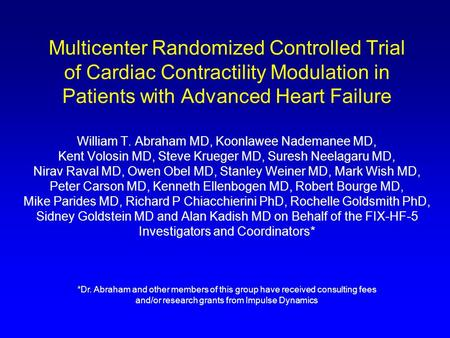 Multicenter Randomized Controlled Trial of Cardiac Contractility Modulation in Patients with Advanced Heart Failure William T. Abraham MD, Koonlawee Nademanee.