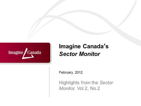 Imagine Canadas Sector Monitor Highlights from the Sector Monitor, Vol.2, No.2 February, 2012.
