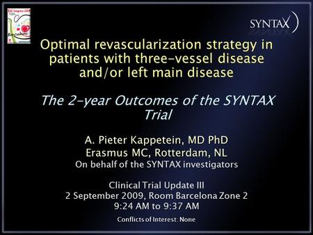 Optimal revascularization strategy in patients with three-vessel disease and/or left main disease The 2-year Outcomes of the SYNTAX Trial A. Pieter Kappetein,