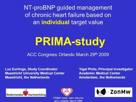 PRIMA-study main outcome ACC Orlando March 2009 NT-proBNP guided management of chronic heart failure based on an individual target value PRIMA-study Luc.