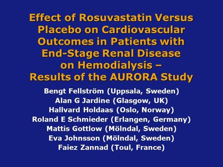 Effect of Rosuvastatin Versus Placebo on Cardiovascular Outcomes in Patients with End-Stage Renal Disease on Hemodialysis – Results of the AURORA Study.
