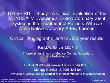 The SPIRIT II Study - A Clinical Evaluation of the XIENCE V Everolimus Eluting Coronary Stent System in the Treatment of Patients With De Novo Native Coronary.