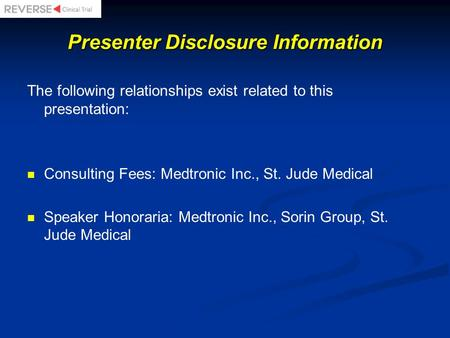 Presenter Disclosure Information The following relationships exist related to this presentation: Consulting Fees: Medtronic Inc., St. Jude Medical Speaker.