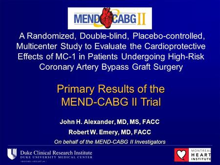 MEND-CABG II ACC08 LBCT JHA, 1 John H. Alexander, MD, MS, FACC Robert W. Emery, MD, FACC On behalf of the MEND-CABG II Investigators A Randomized, Double-blind,