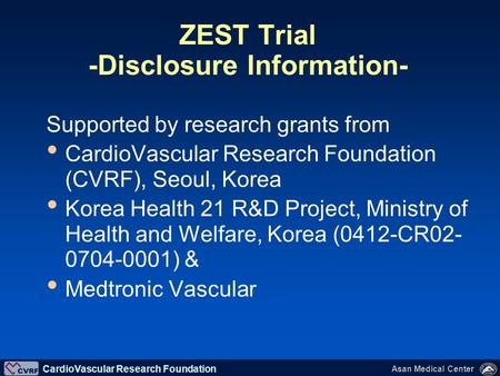 CardioVascular Research Foundation Asan Medical Center Seung-Jung Park, MD, PhD on behalf of the ZEST investigators Comparison of the Efficacy and Safety.