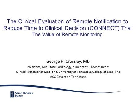 The Clinical Evaluation of Remote Notification to Reduce Time to Clinical Decision (CONNECT) Trial The Value of Remote Monitoring George H. Crossley, MD.